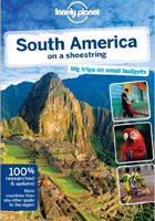South America on a Shoestring: Big Trips on Small Budgets, Lonely Planet Shoestring Guides
